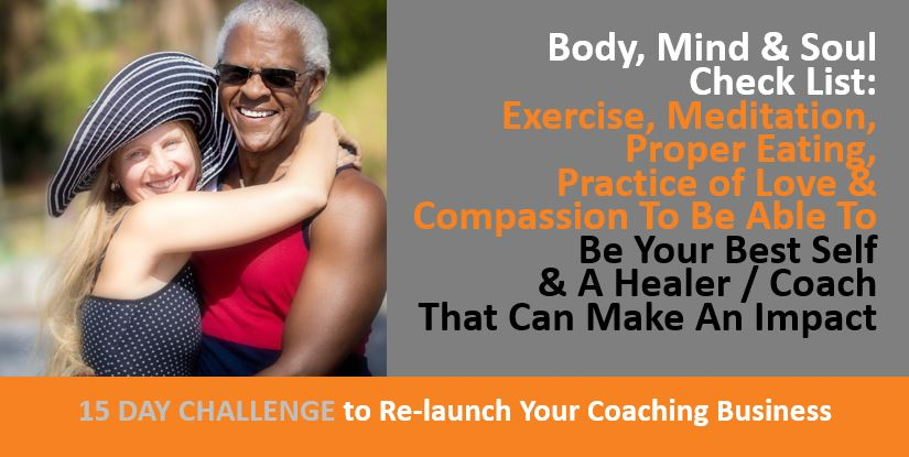Body, Mind & Soul Check List -Exercise, Meditation, Proper Eating, Practice of Love, Compassion To Be Able To Be Your Best Self & A Healer, Coach That Can Make An Impact