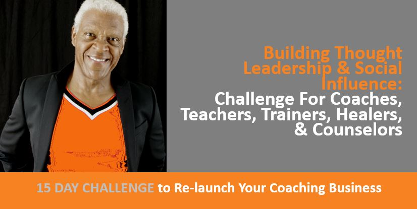 Building Thought Leadership, Social Influence - Challenge For Coaches, Teachers, Trainers, Healers, Counselors