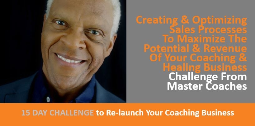 Creating, Optimizing, Following Through On Sales Processes To Maximize The Potential & Revenue Of Your Coaching & Healing Business - Challenge From Master Coaches