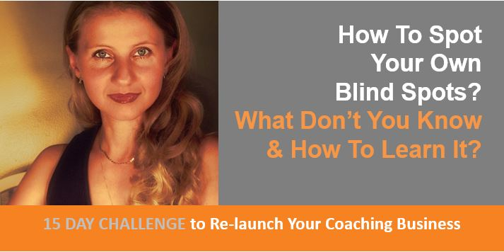 How To Spot Your Own Blind Spots, What Don't You Know & How To Learn It, Challenge For Coaches, Teachers, Trainers, Healers, Counselors